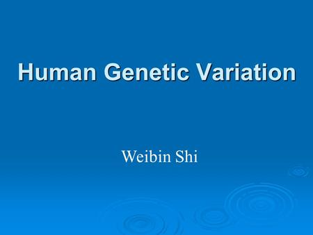 Human Genetic Variation Weibin Shi. Genetic variations underlie phenotypic differences Wilt Chamberlain, a famous NBA basketball player (7 feet, 1 inch;