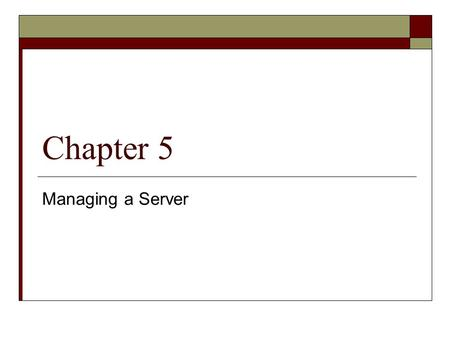 Chapter 5 Managing a Server. Overview  Server management  Examine networking models  Learn how users are authenticated  Manage users and groups 