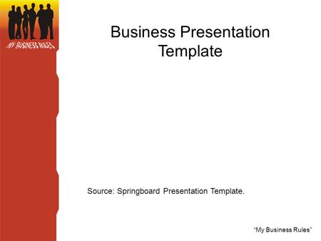 """My Business Rules"" Business Presentation Template Source: Springboard Presentation Template."