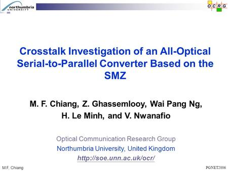 PGNET2006 M.F, Chiang M. F. Chiang, Z. Ghassemlooy, Wai Pang Ng, H. Le Minh, and V. Nwanafio Optical Communication Research Group Northumbria University,
