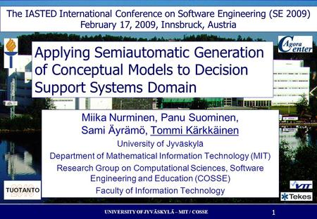 UNIVERSITY OF JYVÄSKYLÄ – MIT / COSSE 1 Applying Semiautomatic Generation of Conceptual Models to Decision Support Systems Domain Miika Nurminen, Panu.