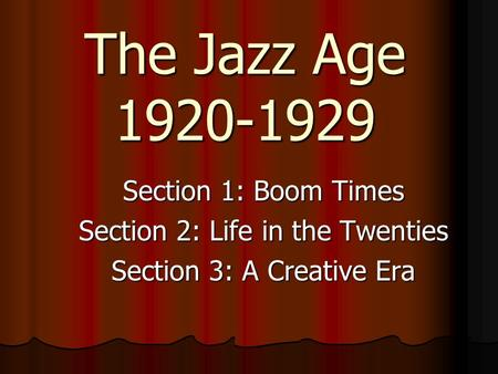 The Jazz Age 1920-1929 Section 1: Boom Times Section 2: Life <strong>in</strong> the Twenties Section 3: A Creative Era.