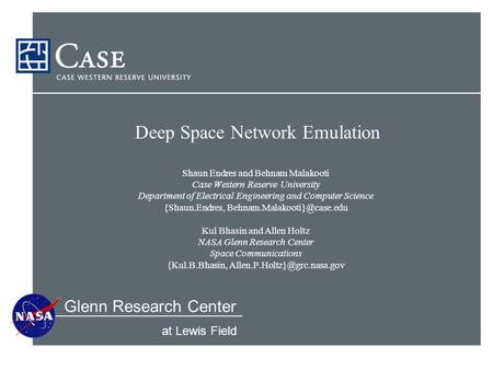 Glenn Research Center at Lewis Field Deep Space Network Emulation Shaun Endres and Behnam Malakooti Case Western Reserve University Department of Electrical.