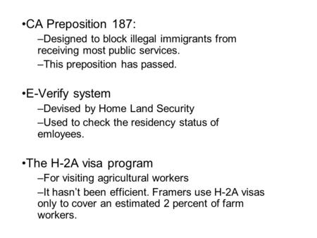 CA Preposition 187: –Designed to block illegal immigrants from receiving most public services. –This preposition has passed. E-Verify system –Devised by.
