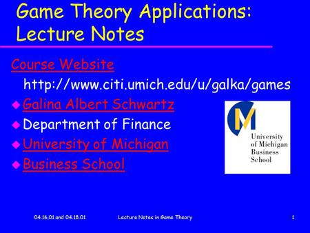 04.16.01 and 04.18.01Lecture Notes in Game Theory1 Game Theory Applications: Lecture Notes Course Website  u Galina.