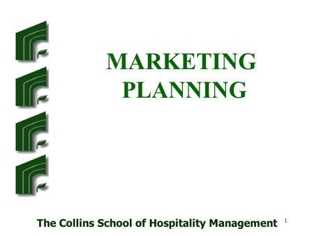 The Collins School of Hospitality Management 1 MARKETING PLANNING.