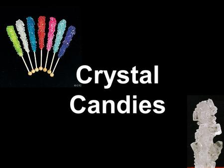 Crystal Candies. Rock Candy Rock candy is just sugar crystals! It's a very old kind of candy.