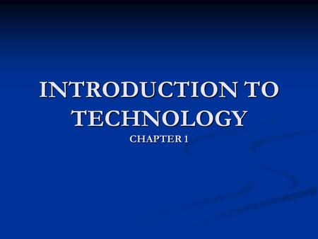 INTRODUCTION TO TECHNOLOGY CHAPTER 1. Introduction Technology affects our Technology affects our life routines life routines Our routines are affected.