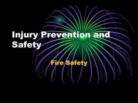 Injury Prevention and Safety Fire Safety. Lesson Objectives You will be able to draw pictures of what to do and what not to do in a fire. You will Believe.