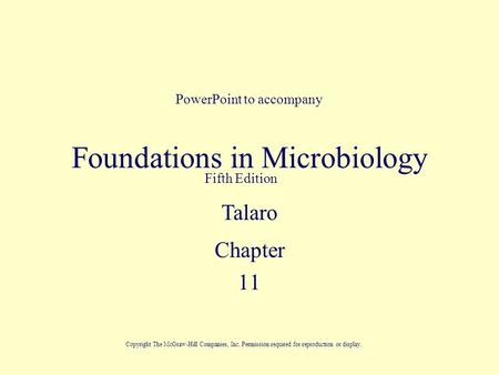 Foundations in Microbiology Chapter 11 PowerPoint to accompany Fifth Edition Talaro Copyright The McGraw-Hill Companies, Inc. Permission required for reproduction.
