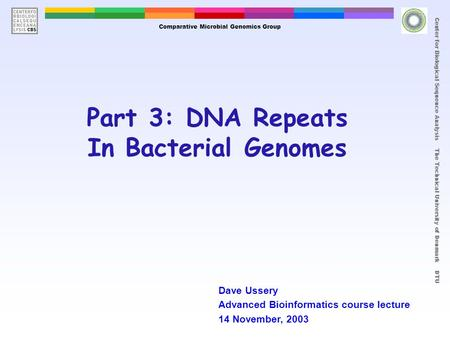 Title Center for Biological Sequence Analysis The Technical University of Denmark DTU Part 3: DNA Repeats In Bacterial Genomes Comparative Microbial Genomics.