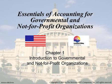 Essentials of Accounting for Governmental and Not-for-Profit Organizations Chapter 1 Introduction to Governmental and Not-for-Profit Organizations McGraw-Hill/Irwin.