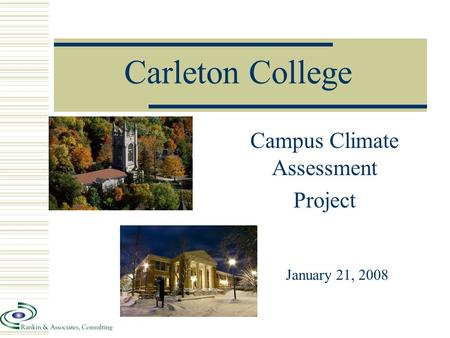 Carleton College Campus Climate Assessment Project January 21, 2008.