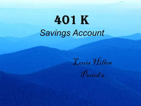401 K Savings Account Louis Hillen Period 6. What's a 401 K? Retirement Savings Account Funded by employee contributions Matching contributions from the.