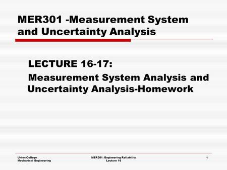 Union College Mechanical Engineering MER301 -Measurement System and Uncertainty Analysis LECTURE 16-17: Measurement System Analysis and Uncertainty Analysis-Homework.