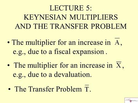 LECTURE 5: KEYNESIAN MULTIPLIERS AND THE TRANSFER PROBLEM The multiplier for an increase in, e.g., due to a fiscal expansion. The multiplier for an increase.