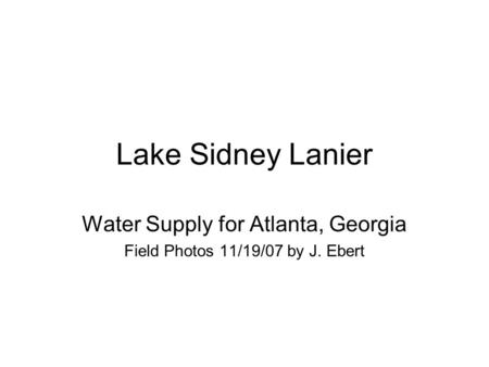 Lake Sidney Lanier Water Supply for Atlanta, Georgia Field Photos 11/19/07 by J. Ebert.