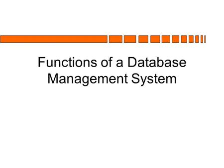 Functions of a Database Management System. Functions of a DBMS C.J. Date n Indexing n Views n Security n Integrity n Concurrency n Backup/Recovery n Design.