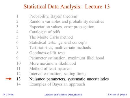 G. Cowan Lectures on Statistical Data Analysis Lecture 13 page 1 Statistical Data Analysis: Lecture 13 1Probability, Bayes' theorem 2Random variables and.