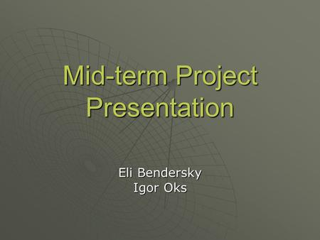 Mid-term Project Presentation Eli Bendersky Igor Oks.
