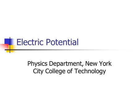 Electric Potential Physics Department, New York City College of Technology.