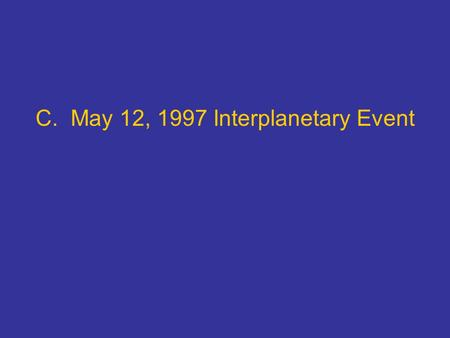 C. May 12, 1997 Interplanetary Event. May 12, 1997 Interplanetary Coronal Mass Ejection Event CU/CIRES, NOAA/SEC, SAIC, Stanford Tatranska Lomnica, Slovakia,