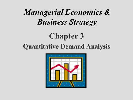 Managerial Economics & Business Strategy Chapter 3 Quantitative Demand Analysis.
