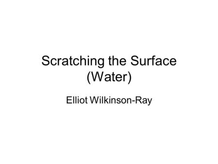 Scratching the Surface (Water) Elliot Wilkinson-Ray.