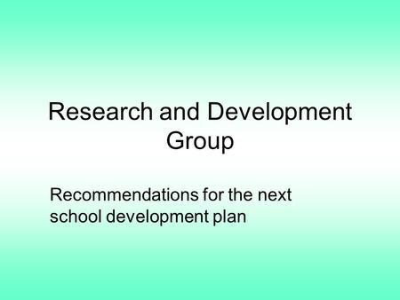 Research and Development Group Recommendations for the next school development plan.