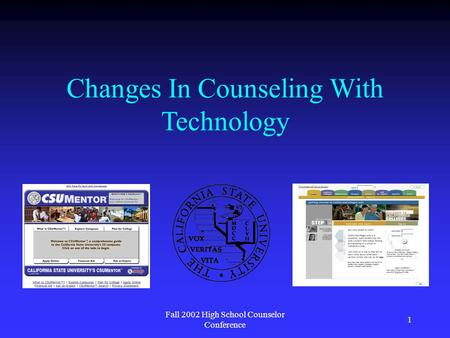 Fall 2002 High School Counselor Conference 1 Changes In Counseling With Technology.