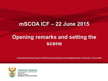 mSCOA ICF – 22 June 2015 Opening remarks and setting the scene