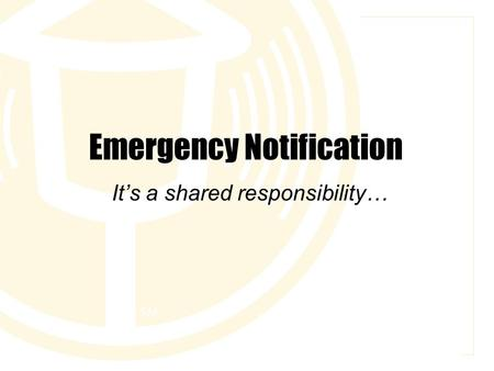Emergency Notification It's a shared responsibility…