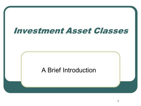 1 Investment Asset Classes A Brief Introduction. 2 Traditional Asset Classes US Stocks $11.9T EAFE Stocks $14.4T US Fixed Income $13.9T Intl Fixed Income.