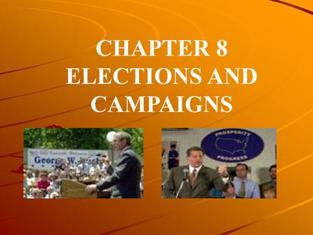 CHAPTER 8 ELECTIONS AND CAMPAIGNS. In Europe, the party names the candidate. In the U.S. candidate must win a primary.