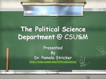 The Political Science CSUSM Presented By Dr. Pamela Stricker  Presented By Dr. Pamela Stricker