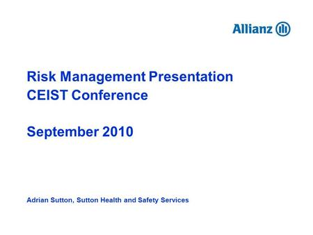 Risk Management Presentation CEIST Conference September 2010 Adrian Sutton, Sutton Health and Safety Services.