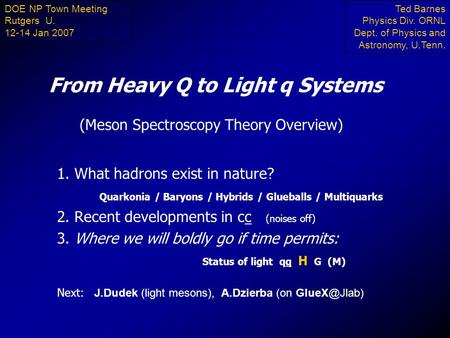 From Heavy Q to Light q Systems 1. What hadrons exist in nature? Quarkonia / Baryons / Hybrids / Glueballs / Multiquarks 2. Recent developments in cc (noises.