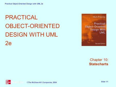Practical Object-Oriented Design with UML 2e Slide 1/1 ©The McGraw-Hill Companies, 2004 PRACTICAL OBJECT-ORIENTED DESIGN WITH UML 2e Chapter 10: Statecharts.