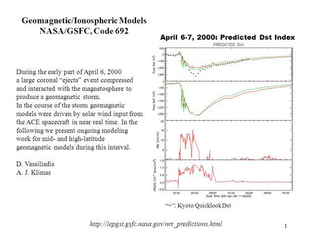 "1 Geomagnetic/Ionospheric Models NASA/GSFC, Code 692 During the early part of April 6, 2000 a large coronal ""ejecta"" event compressed and interacted with."