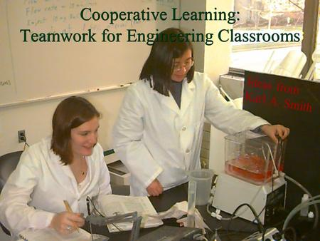 Cooperative Learning: Teamwork for Engineering Classrooms  Ideas from Karl A. Smith.