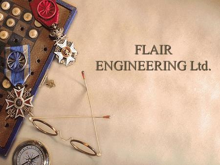 FLAIR ENGINEERING Ltd.. Learning Objectives  Understand how real life organizations develop and implement strategy  Show how staff can be motivated.