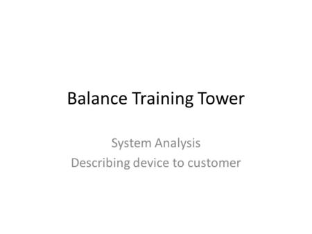 Balance Training Tower System Analysis Describing device to customer.