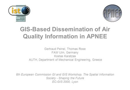 GIS-Based Dissemination of Air Quality Information in APNEE Gertraud Peinel, Thomas Rose FAW Ulm, Germany Kostas Karatzas AUTH, Department of Mechanical.