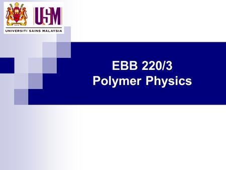 EBB 220/3 Polymer Physics. Characteristics of;  Thermoplastic (amorphous & semicrystalline)  thermoset  rubber Linear & crosslink system? Differences.