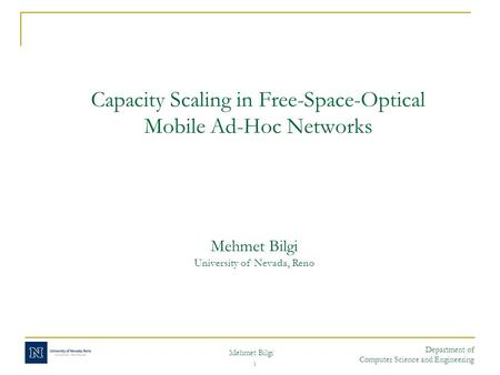 Mehmet Bilgi Department of Computer Science and Engineering 1 Capacity Scaling in Free-Space-Optical Mobile Ad-Hoc Networks Mehmet Bilgi University of.