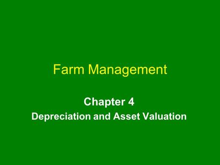 Farm Management Chapter 4 Depreciation and Asset Valuation.