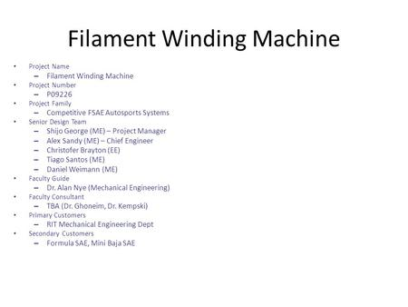 Filament Winding Machine Project Name – Filament Winding Machine Project Number – P09226 Project Family – Competitive FSAE Autosports Systems Senior Design.
