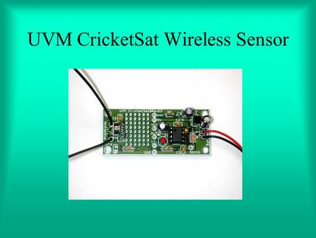 UVM CricketSat Wireless Sensor. Remote Temperature Measurement Possible Application –Measure temperature in the upper atmosphere –10 km altitude Two challenges: