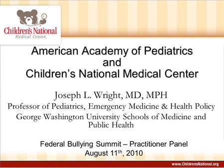 American Academy of Pediatrics and Children's National Medical Center Joseph L. Wright, MD, MPH Professor of Pediatrics, Emergency Medicine & Health Policy.