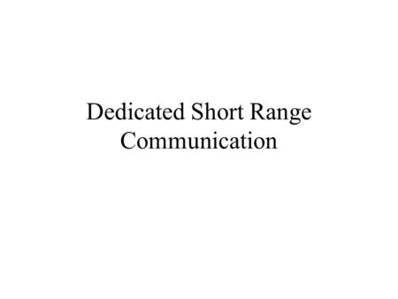 Dedicated Short Range Communication. What is DSRC? A short to medium range communications service Aimed as a replacement to the 802.11 wireless standards.